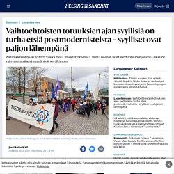 Vaihtoehtoisten totuuksien ajan syyllisiä on turha etsiä postmodernisteista – syylliset ovat paljon lähempänä - Päivän lehti 20.5.2017 - HS.fi