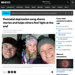 Postnatal depression song shares stories and helps others find 'light at the end' - ABC News
