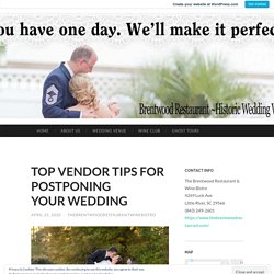 TOP VENDOR TIPS FOR POSTPONING YOUR WEDDING
