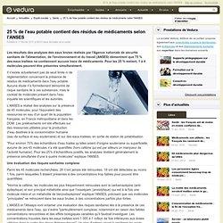25 % de l'eau potable contient des résidus de médicaments selon l'ANSES
