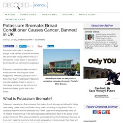 Potassium Bromate: Bread Conditioner and Cancer, Banned in UK Not US