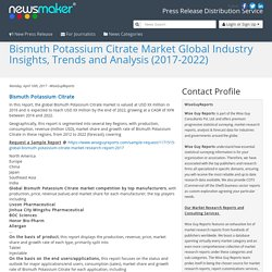 Bismuth Potassium Citrate Market Global Industry Insights, Trends and Analysis (2017-2022)