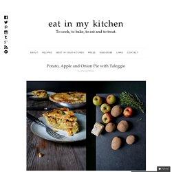 Potato, Apple and Onion Pie with Taleggio : eat in my kitchen