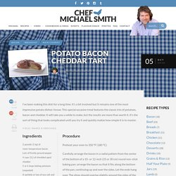 Potato Bacon Cheddar Tart - Chef Michael Smith
