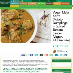 Vegan Malai Kofta (Potato Dumplings in Spiced Tomato Sauce) [Vegan, Gluten-Free]