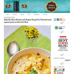 Dahi Ke Aloo (Potato and Yogurt Soup) for Navratri and a guest post on Eat Live Run