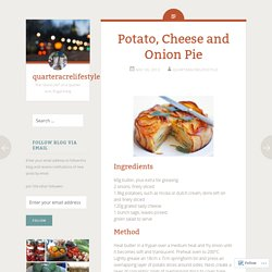 Potato, Cheese and Onion Pie – quarteracrelifestyle