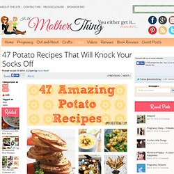 47 Potato Recipes That Will Knock Your Socks Off - A Mother Thing