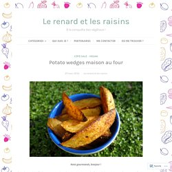 Potato wedges maison au four – Le renard et les raisins
