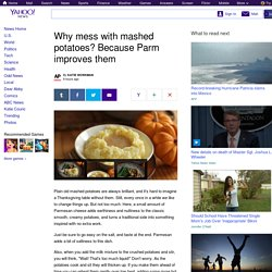 Why mess with mashed potatoes? Because Parm improves them