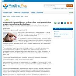 A pesar de los problemas potenciales, muchos adultos mayores reciben antipsicóticos: MedlinePlus en español