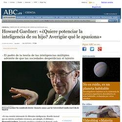 Howard Gardner: «¿Quiere potenciar la inteligencia de su hijo? Averigüe qué le apasiona»