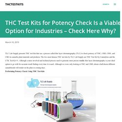 THC Test Kits for Potency Check Is a Viable Option for Industries – Check Here Why?