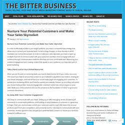 Nurture Your Potential Customers and Make Your Sales Skyrocket – The Bitter Business