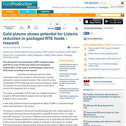 Cold plasma shows potential for Listeria reduction in packaged RTE foods - research