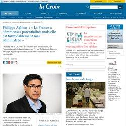 Philippe Aghion : «La France a d'immenses potentialités mais elle est formidablement mal administrée»