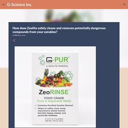 How does Zeolite safely cleans and removes potentially dangerous compounds from your eatables?