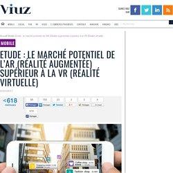 Etude : le marché potentiel de l'AR (Réalité augmentée) supérieur à la VR (Réalité virtuelle)