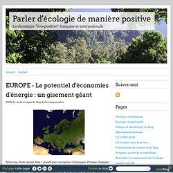 EUROPE - Le potentiel d'économies d'énergie : un gisement géant - Parler d'écologie de manière positive