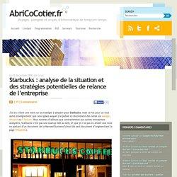 Starbucks : analyse de la situation et des stratégies potentielles de relance de l'entreprise – AbriCoCotier.fr