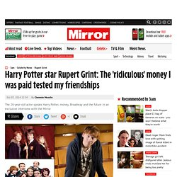 Harry Potter star Rupert Grint: The 'ridiculous' money I was paid tested my friendships
