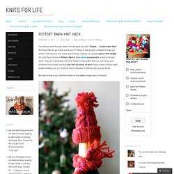 Pottery Barn Knit Hack | Knits for Life