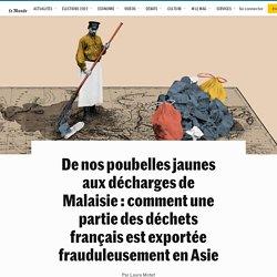 LE MONDE 18/09/20 De nos poubelles jaunes aux décharges de Malaisie : comment une partie des déchets français est exportée frauduleusement en Asie