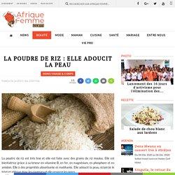 La poudre de riz : elle adoucit la peau - afriquefemme.com