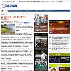 La Guyane : une poudrière française