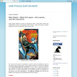 UNE POULE SUR UN MUR: Mars Attacks : Attack from space - John Layman ; John Mc Crea (2014)