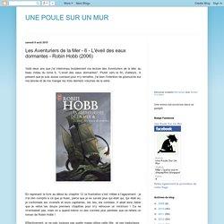 UNE POULE SUR UN MUR: Les Aventuriers de la Mer - 6 - L'éveil des eaux dormantes - Robin Hobb (2006)