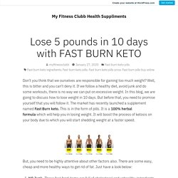 Lose 5 pounds in 10 days with FAST BURN KETO