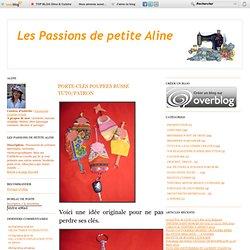 PORTE-CLES POUPEES RUSSE TUTO/PATRON - Les Passions de petite ALINE