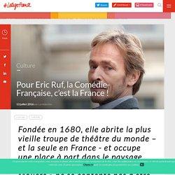 Pour Eric Ruf, la Comédie-Française, c'est la France!