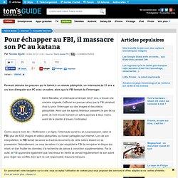Pour échapper au FBI, il massacre son PC au katana