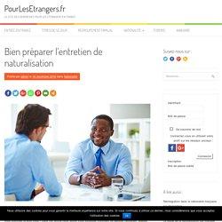 Bien préparer l'entretien de naturalisation - PourLesEtrangers.fr