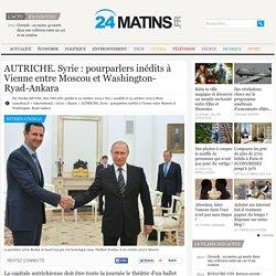 AUTRICHE. Syrie : pourparlers inédits à Vienne entre Moscou et Washington- Ryad-Ankara