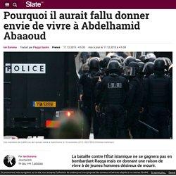 Pourquoi il aurait fallu donner envie de vivre à Abdelhamid Abaaoud