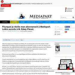 Pourquoi je résilie mon abonnement à Mediapart. Lettre ouverte à M. Edwy Plenel.
