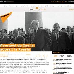Pourquoi de Gaulle adorait la Russie