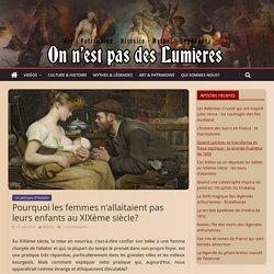 Pourquoi les femmes n'allaitaient pas leurs enfants au XIXème siècle?