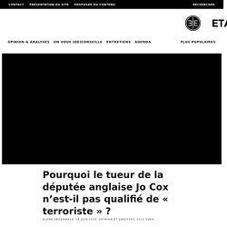 Pourquoi le tueur de la députée anglaise Jo Cox n'est-il pas qualifié de « terroriste » ?