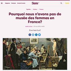 Pourquoi nous n'avons pas de musée des femmes en France?