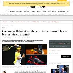 Pourquoi Babolat domine le tennis mondial