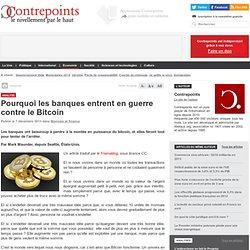 Pourquoi les banques entrent en guerre contre le Bitcoin