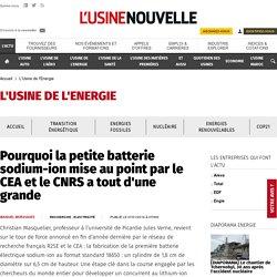 Pourquoi la petite batterie sodium-ion mise au point par le CEA et le CNRS a tout d'une grande - L'Usine de l'Energie