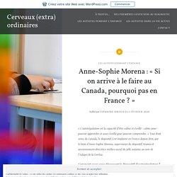 Anne-Sophie Morena : « Si on arrive à le faire au Canada, pourquoi pas en France ? » – Cerveaux (extra) ordinaires