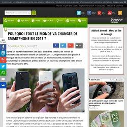Pourquoi tout le monde va changer de smartphone en 2017 ?