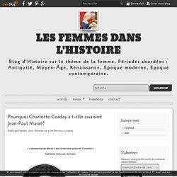 Pourquoi Charlotte Corday a t-elle assassiné Jean-Paul Marat? - Les Femmes dans l'Histoire