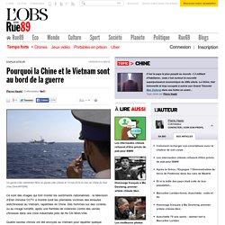 Pourquoi la Chine et le Vietnam sont au bord de la guerre
